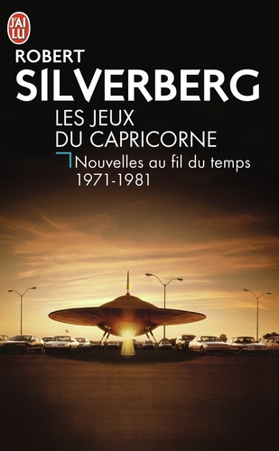 Robert Silverberg - Nouvelles au fil du temps Tome 2 : Les jeux du Capricorne 1971-1981.