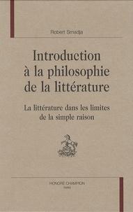 Robert Smadja - Introduction à la philosophie de la littérature - La littérature dans les limites de la simple raison.