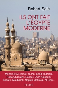 Robert Solé - Ils ont fait l'Egypte moderne.