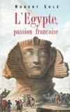 Robert Solé - L'Égypte, passion française.