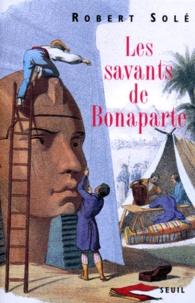 Robert Solé - Les savants de Bonaparte.