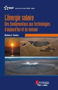 Robert Soler - L'énergie solaire - Des fondamentaux aux technologies d'aujourd'hui et de demain.