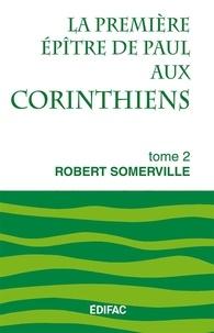 Robert Somerville - La première épître de Paul aux Corinthiens - Tome 2.