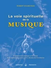 Télécharger des livres au format PDF DJVU La voie spirituelle de la musique 9782818405079 par Robert Soubeyran en francais
