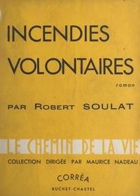 Robert Soulat et Maurice Nadeau - Incendies volontaires.