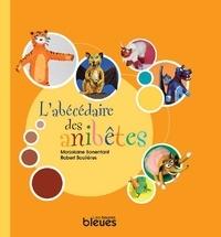 Robert Soulières et Marjolaine Bonenfant - L'Abécédaire des anibêtes.