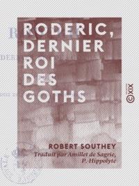 Robert Southey et P.-Hippolyte Amillet de Sagrie - Roderic, dernier roi des Goths.