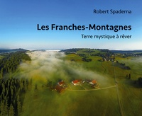 Robert Spaderna - Les Franches-Montagnes en images - Terre mystique à rêver.