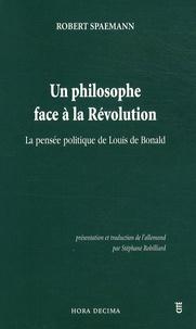 Robert Spaemann - Un philosophe face à la Révolution - La pensée politique de Louis de Bonald.