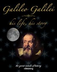 Robert Stawell Ball - Galileo Galilei - His life, his story.