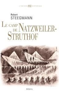 Robert Steegmann - Le camp de Natzweiler-Struthof.
