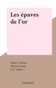 Robert Sténuit et Olivier Lauga - Les épaves de l'or.
