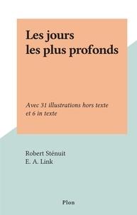 Robert Sténuit et E. A. Link - Les jours les plus profonds - Avec 31 illustrations hors texte et 6 in texte.