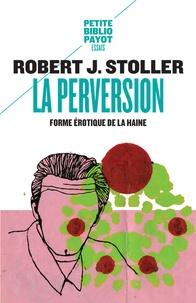 Robert Stoller - La Perversion - Forme érotique de la haine.