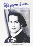 Robert Sudey - Ma guerre à moi... - Résistant et maquisard en Dordogne.