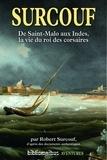 Robert Surcouf - Surcouf - De saint-Malo aux Indes, la vie du roi des corsaires.