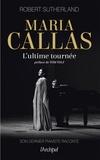Robert Sutherland - Maria Callas - L'ultime tournée.