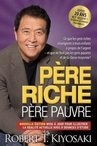 Robert T. Kiyosaki - Père riche, père pauvre - Ce que les gens riches enseignent à leurs enfants à propos de l'argent et que ne font pas les gens pauvres et de la classe moyenne !.