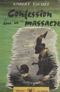 Robert Tachet - Confession dans un massacre.