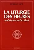 Robert Taft - La liturgie des heures en Orient et en Occident - Origine et sens de l'office divin.