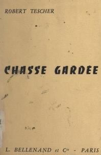 Robert Tescher - Chasse gardée.