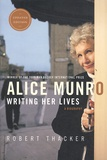 Robert Thacker - Alice Munro, Writing Her Lives: A Biography.