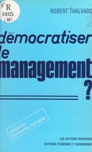 Robert Thalvard - Démocratiser le management ?.