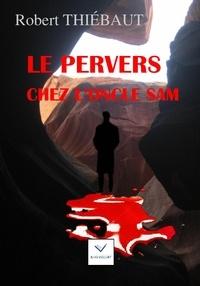 Robert Thiébaut - Le Pervers chez l'oncle Sam.