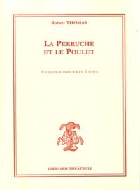 Robert Thomas - La perruche et le poulet.