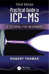 Practical Guide to ICP-MS- A Tutorial for Beginners - Robert Thomas |