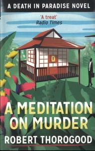 Robert Thorogood - A Meditation On Murder.