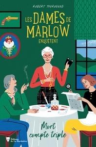 Robert Thorogood - Les dames de Marlow enquêtent Tome 1 : Mort compte triple.