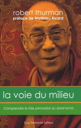 Robert Thurman - La voie du milieu - Comprendre le rôle primordial du Dalaï-Lama.