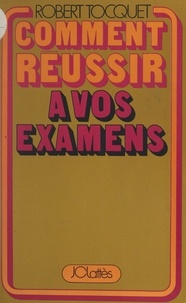 Robert Tocquet - Comment réussir à vos examens.