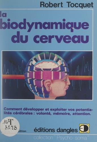 La biodynamique du cerveau. Comment développer et exploiter vos potentialités cérébrales : volonté, mémoire, attention