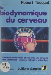 Robert Tocquet - La biodynamique du cerveau - Comment développer et exploiter vos potentialités cérébrales : volonté, mémoire, attention.