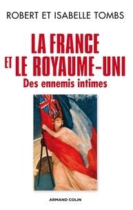 Robert Tombs et Isabelle Tombs - La France et le Royaume-Uni - Des ennemis intimes.