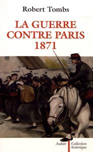 Robert Tombs - La guerre contre Paris, 1871.