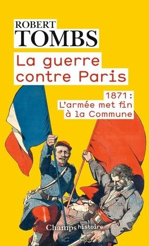 La guerre contre Paris. 1871 : l'armée met fin à la Commune