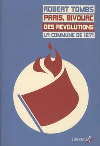 Robert Tombs - Paris, bivouac des révolutions - La Commune de 1871.