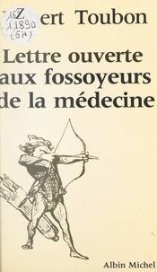 Robert Toubon - Lettre ouverte aux fossoyeurs de la médecine.