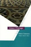Robert Toulemon - Aimer l'Europe.