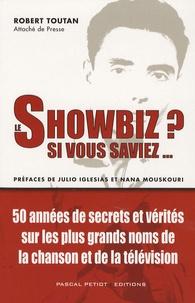 Robert Toutan - Le Showbiz ? Si vous saviez....