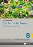 Robert Traba - The Past in the Present - The Construction of Polish History.