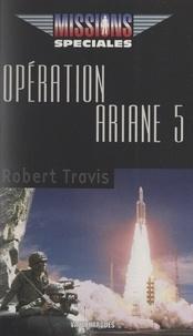 Robert Travis - Opération Ariane 5.