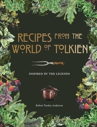 Robert Tuesley Anderson - Recipes from the World of Tolkien - Inspired by the Legends.