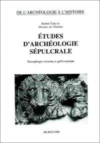 Robert Turcan - Etudes d'archéologie sépulcrale - Sarcophages romains et gallo-romains.