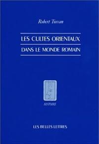 Robert Turcan - Les cultes orientaux dans le monde romain.
