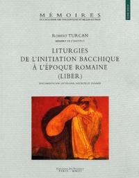 Robert Turcan - Liturgies de l'initiation bacchique à l'époque romaine (Liber) - Documentation littéraire, inscrite et figurée.