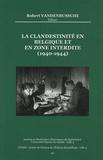 Robert Vadenbussche - La clandestinité en Belgique et en zone interdite (1940-1944).